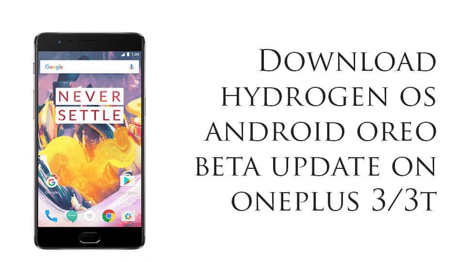 HydrogenOS (H2OS) Oreo Beta Update on OnePlus 3/3T
