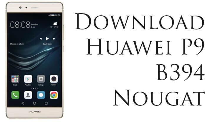 Huawei P9 B394 Nougat Update
