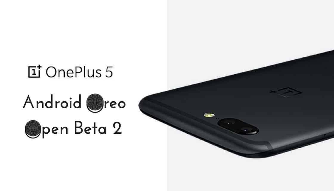 Download and Install Android Oreo Open Beta 2 On OnePlus 5