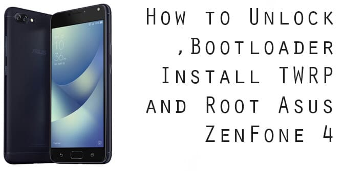 Unlock Bootloader, Install TWRP and Root Asus ZenFone 4