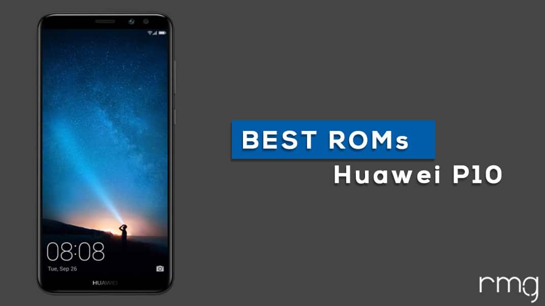 Best Huawei P10 Custom ROMs (fast and good battery backup)