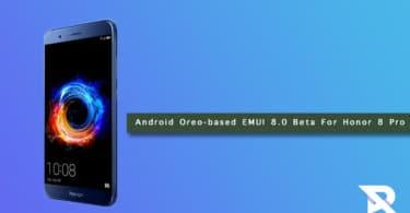 Install Android Oreo-based EMUI 8.0 Beta On Honor 8 Pro