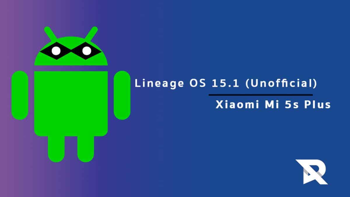 Lineage OS 15.1 On Xiaomi Mi 5s Plus