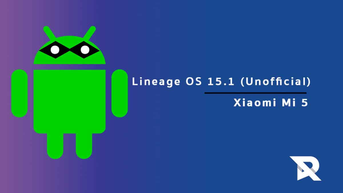 Download/Install Lineage OS 15.1 On Xiaomi Mi 5