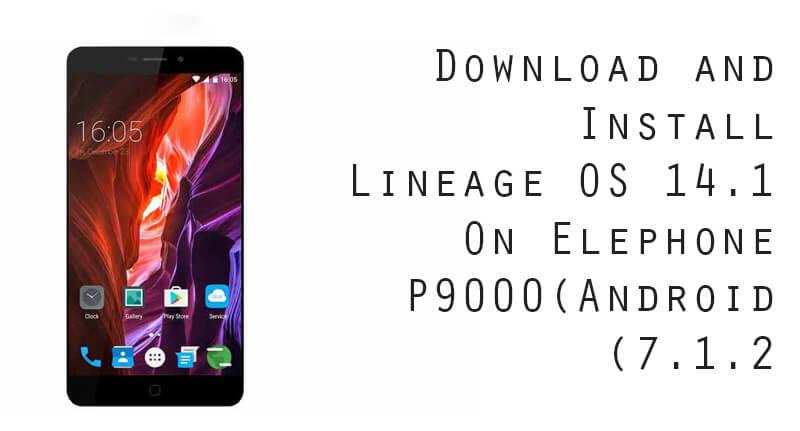 Lineage OS 14.1 On Elephone P9000