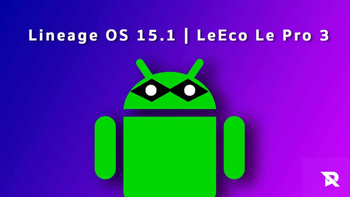 Download and Install Lineage OS 15.1 on LeEco Le Pro 3