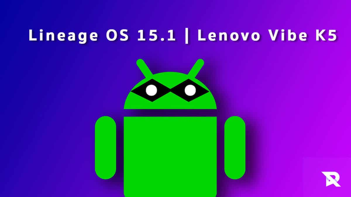 Download and Install Lineage OS 15.1 on Lenovo Vibe K5 (Android 8.1 Oreo)