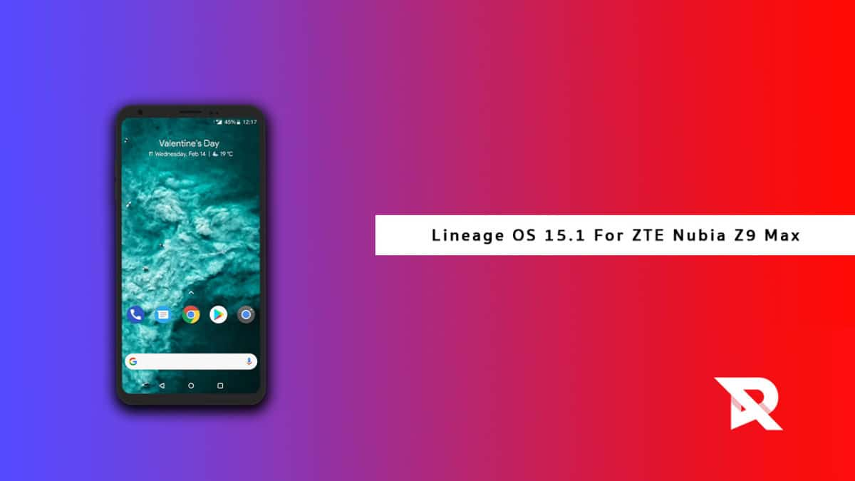 Download and Install Lineage OS 15.1 On ZTE Nubia Z9 Max (Android 8.1 Oreo)