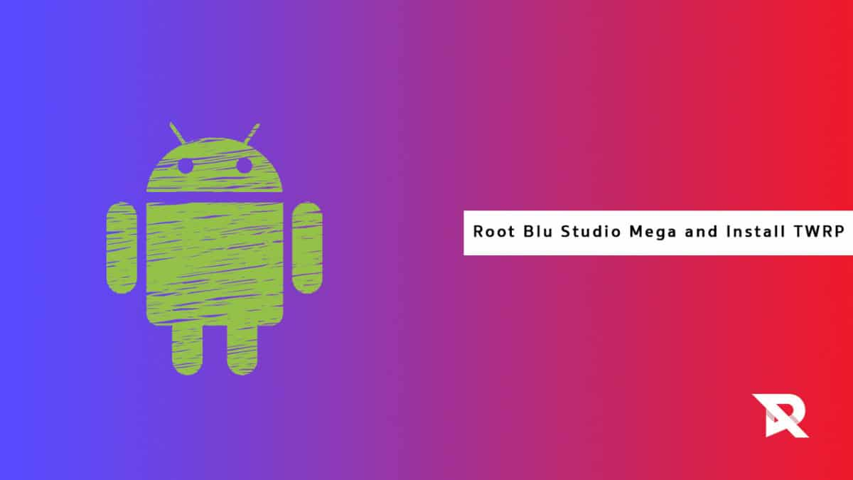 Root Blu Studio Mega and Install TWRP Recovery