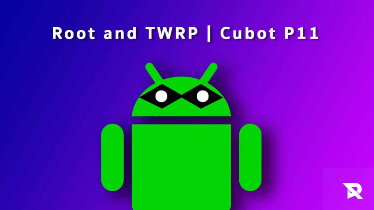 Root Cubot P11 and Install TWRP Recovery