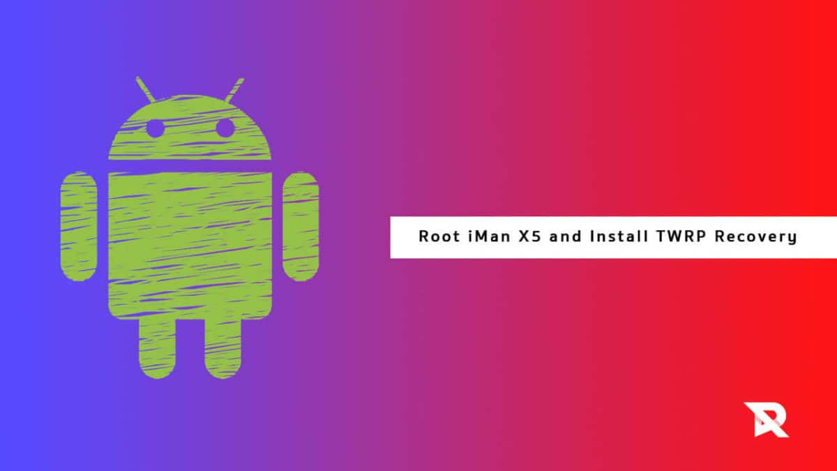 Root iMan X5 and Install TWRP Recovery