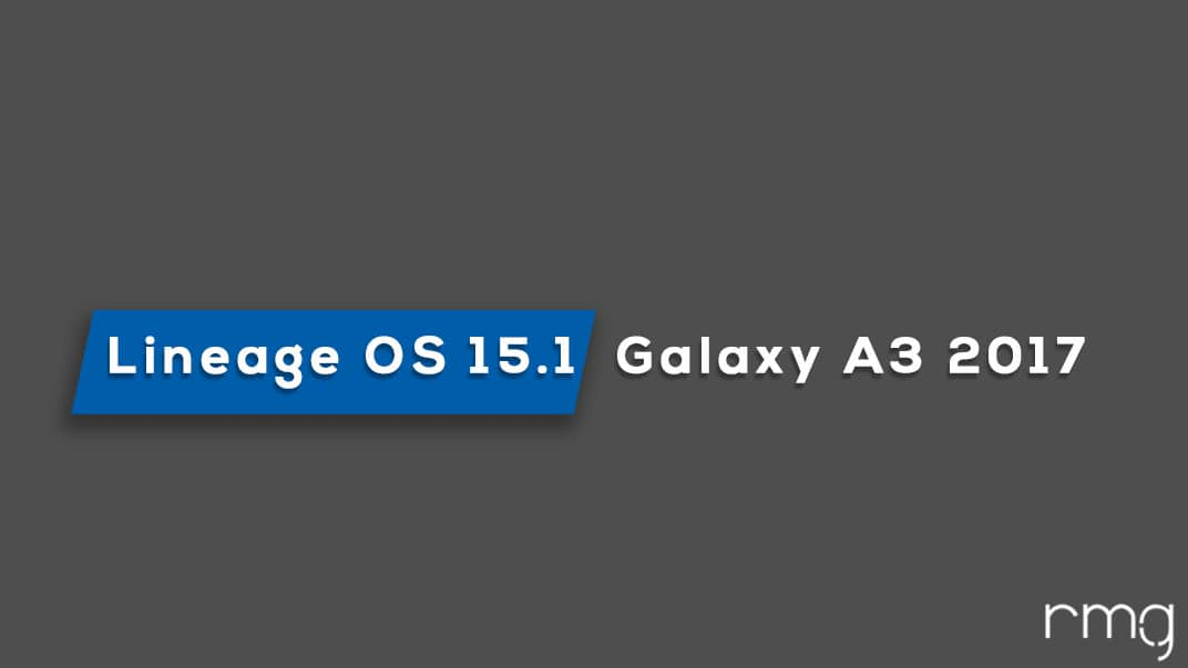Download and Install Lineage OS 15.1 On Galaxy A3 2017 (Android 8.1 Oreo)