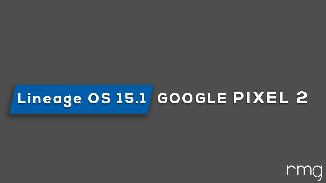 Download and Install Lineage OS 15.1 On Google Pixel 2 (Android 8.1 Oreo)