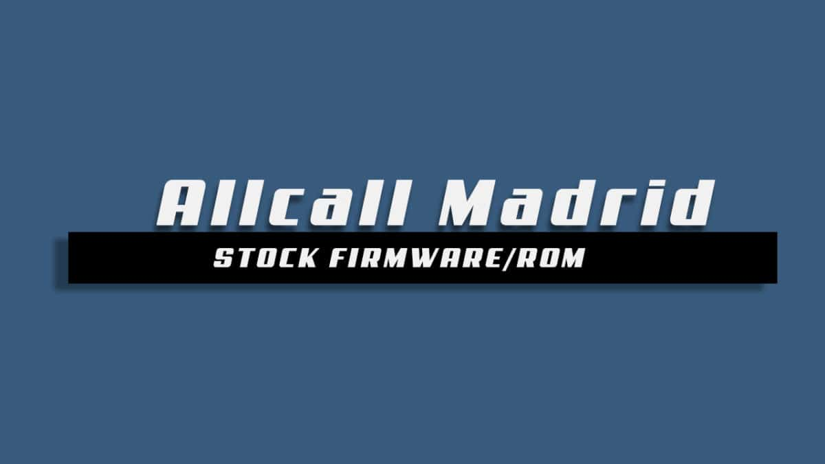 Download and Install Stock ROM On Allcall Madrid [Offficial Firmware]