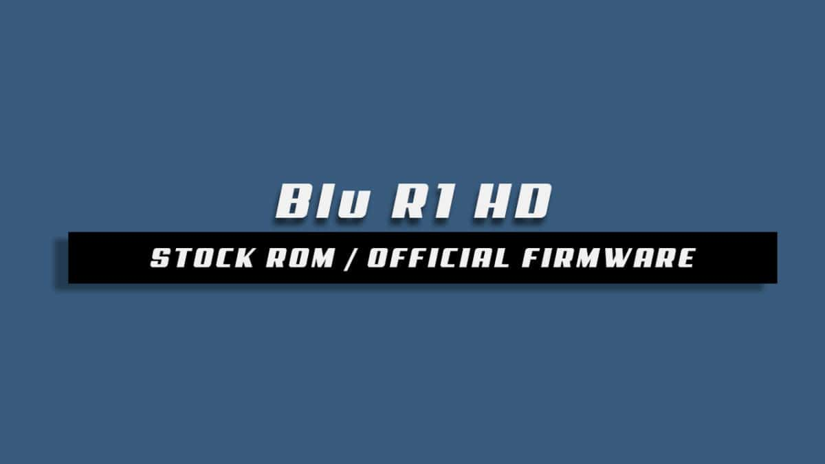 Download and Install Stock ROM On Blu R1 HD [Offficial Firmware]