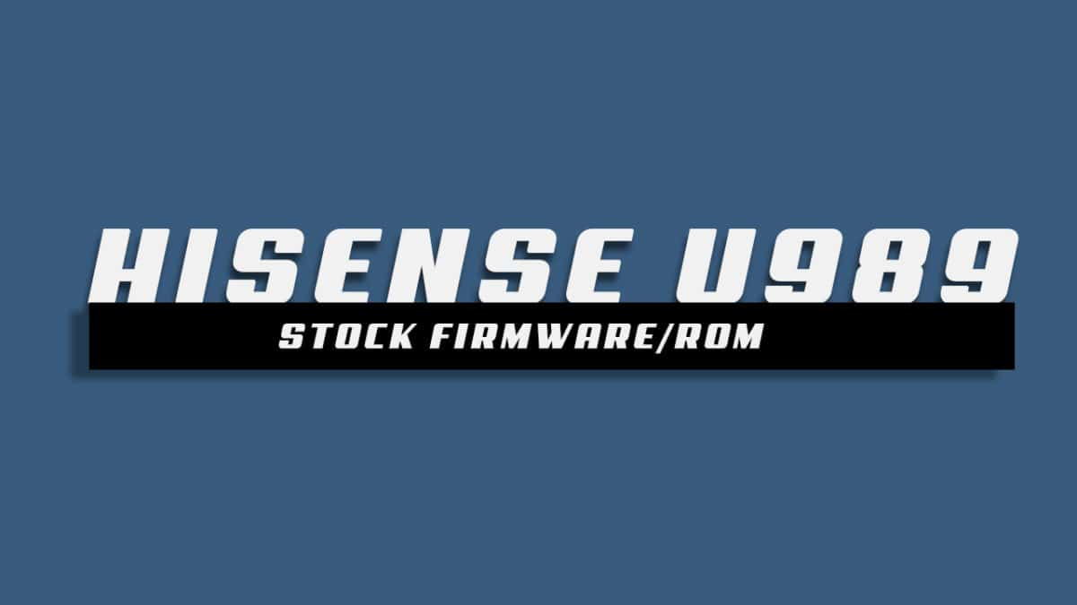 Download and Install Stock ROM On Hisense U989 [Offficial Firmware]
