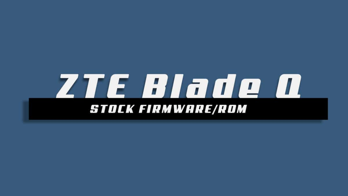 Download and Install Stock ROM On ZTE Blade Q [Offficial Firmware]