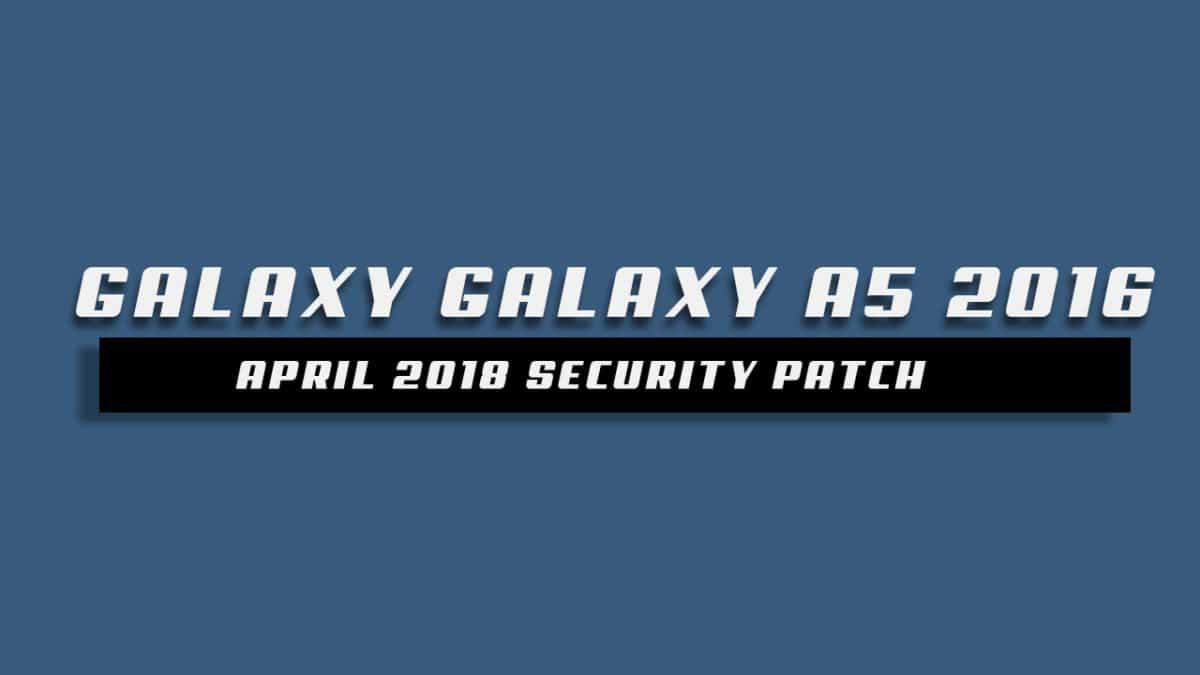 Galaxy A5 2016 A510YDXS5BRD1 April 2018 Security Patch OTA Update