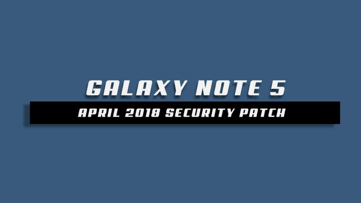 Galaxy Note 5 N920CXXS4CRD1 / N920CXXS4CRD2 April 2018 Security Update