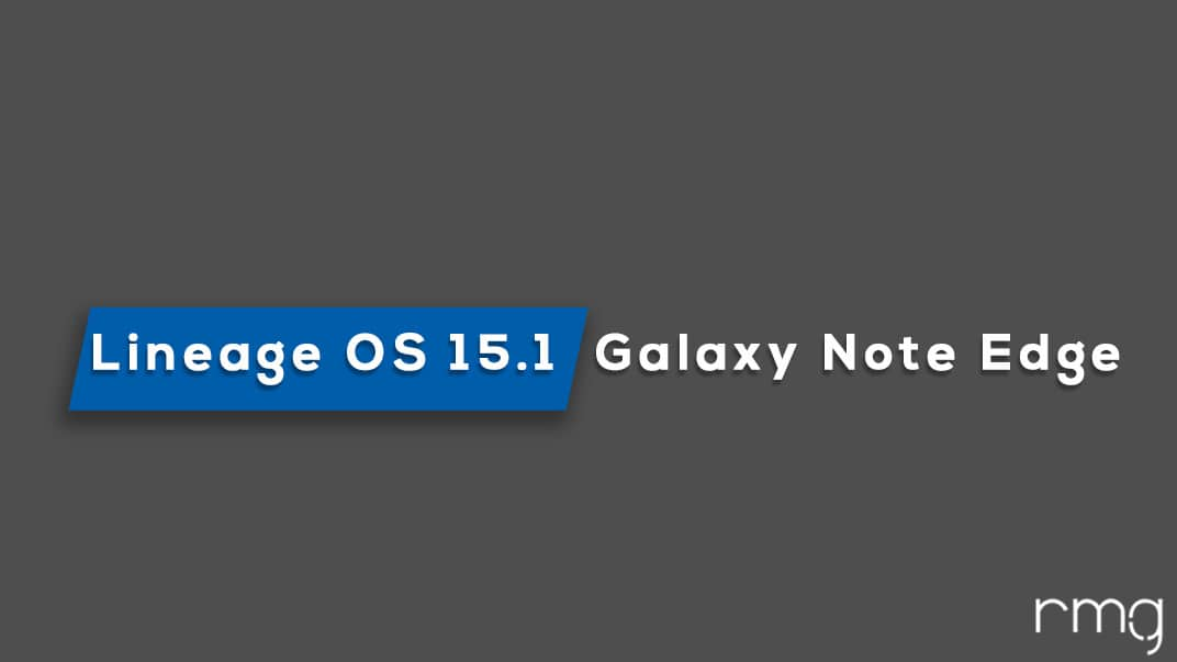 Download and Install Lineage OS 15.1 On Galaxy Note Edge (Android 8.1 Oreo)