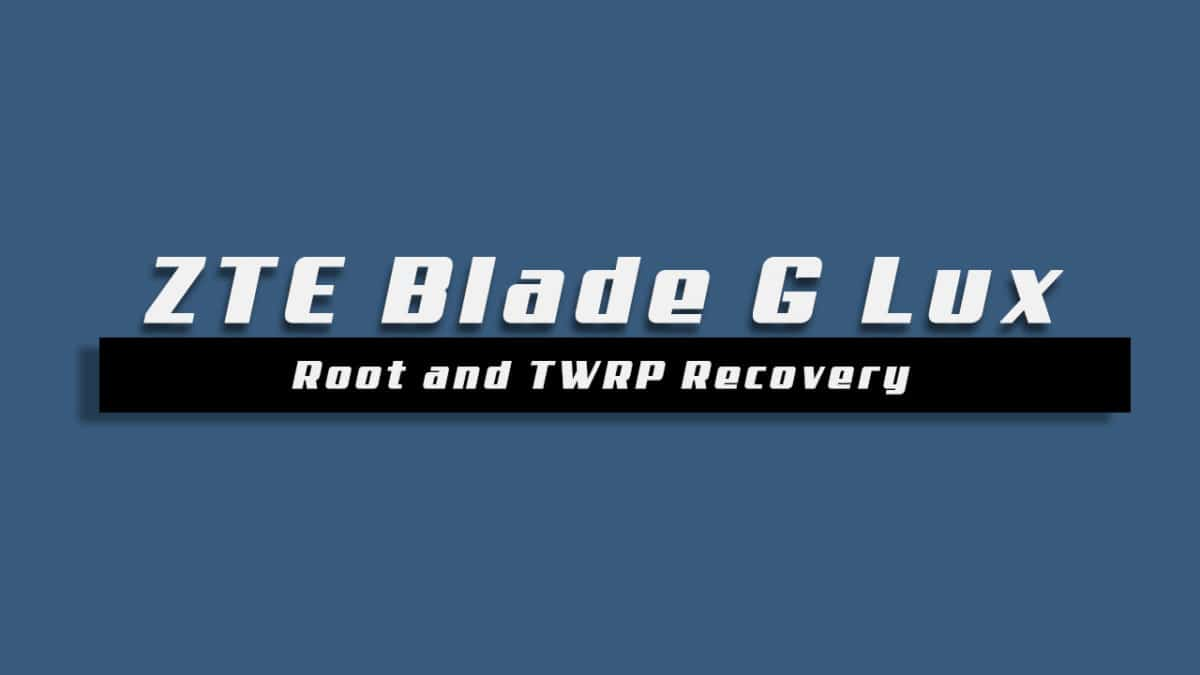 Root ZTE Blade G Lux and Install TWRP Recovery
