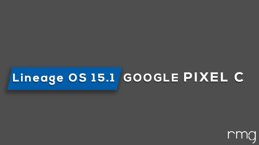 Download and Install Lineage OS 15.1 On Pixel C (Android 8.1 Oreo)