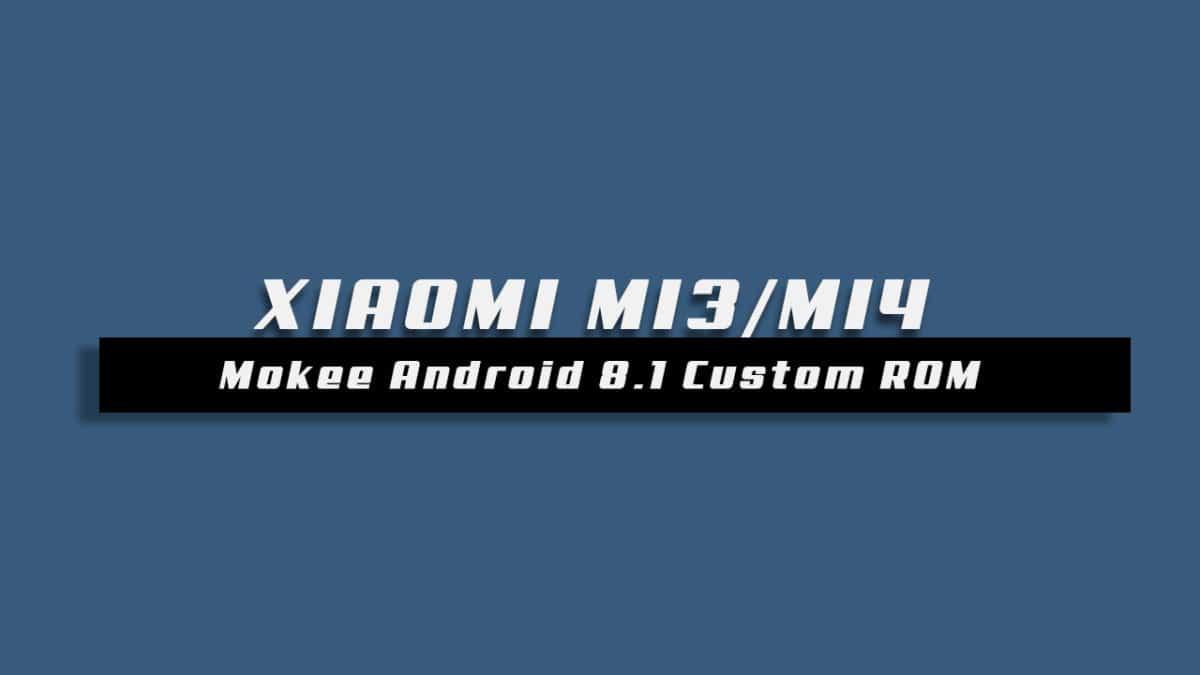 Mokee OS Android 8.1 Oreo On Xiaomi Mi3/Mi 4