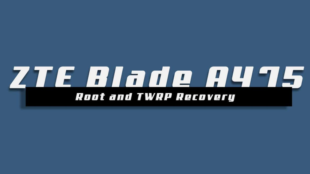 Install TWRP Recovery and Root ZTE Blade A475
