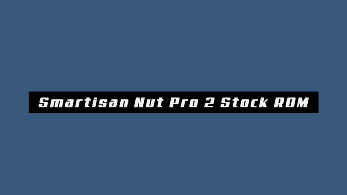 Download and Install Stock ROM On Smartisan Nut Pro 2 (Official Firmware)