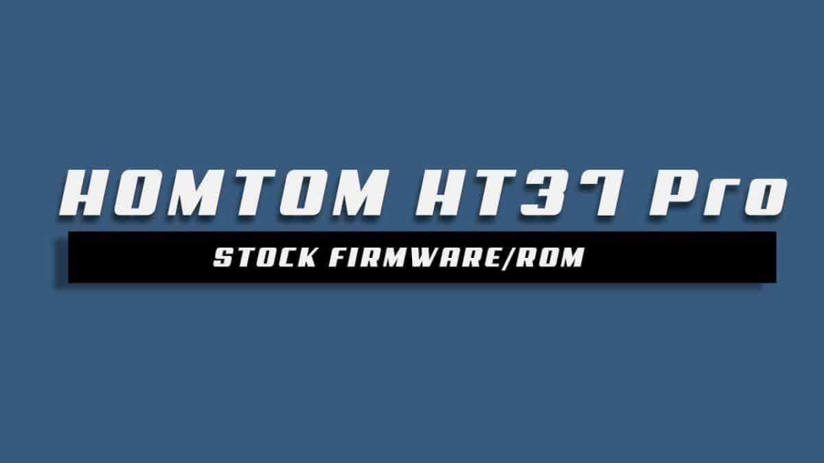 Download and Install Stock ROM On HT37 Pro [Offficial Firmware]