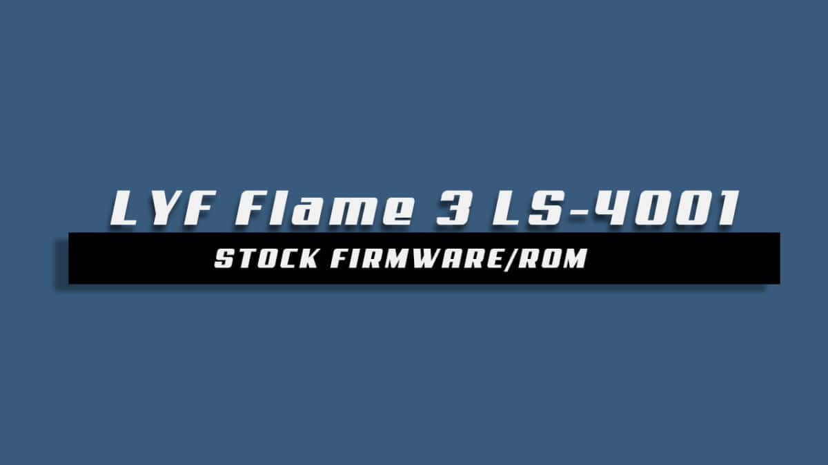 Download and Install Stock ROM On LYF Flame 3 LS-4001 [Offficial Firmware]