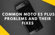 Moto E5 Plus Common Problems and Fixes