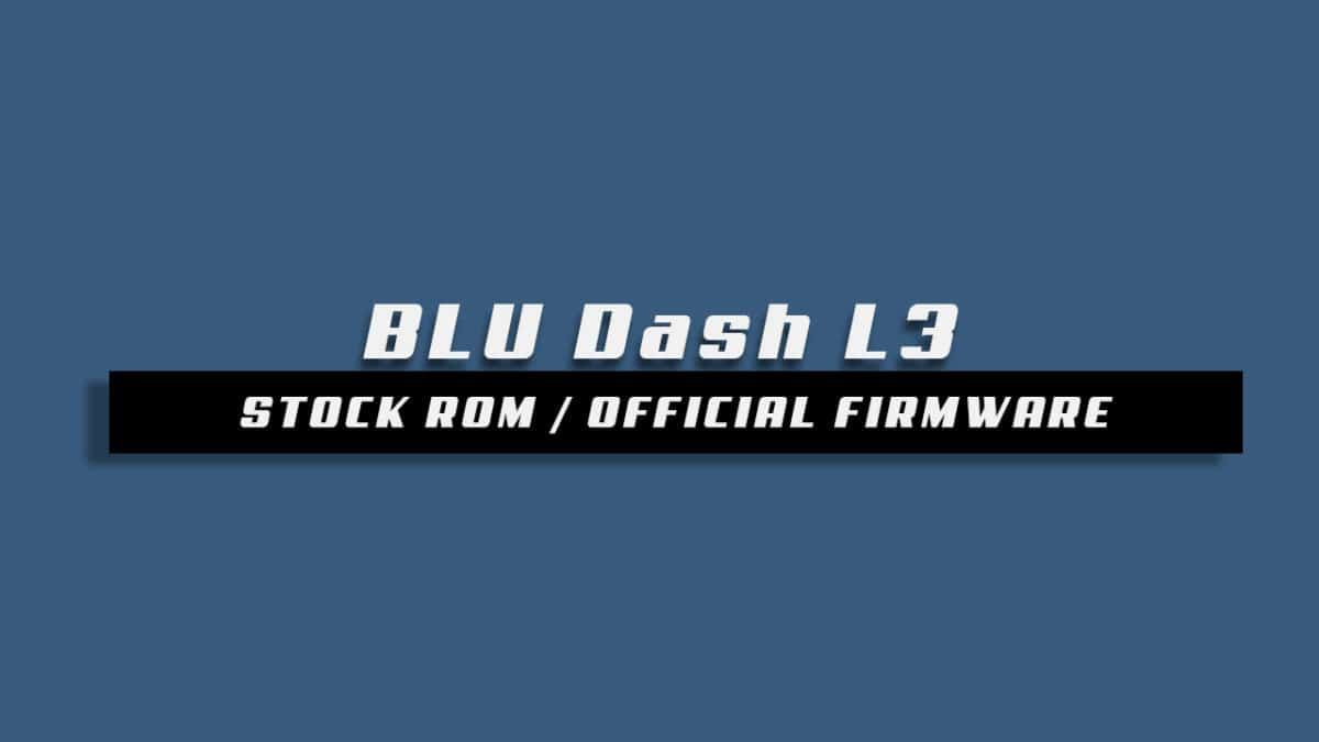 Download and Install Stock ROM On BLU Dash L3 [Official Firmware]