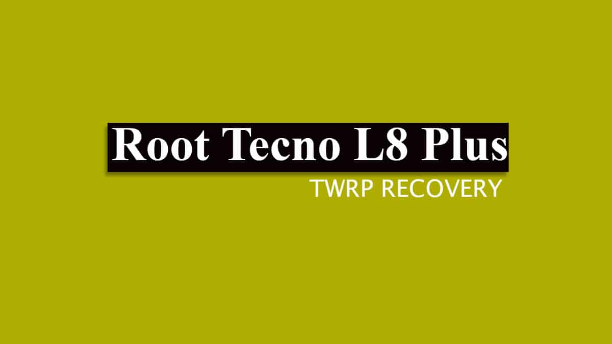 How to Root Tecno L8 Plus and Install TWRP Recovery
