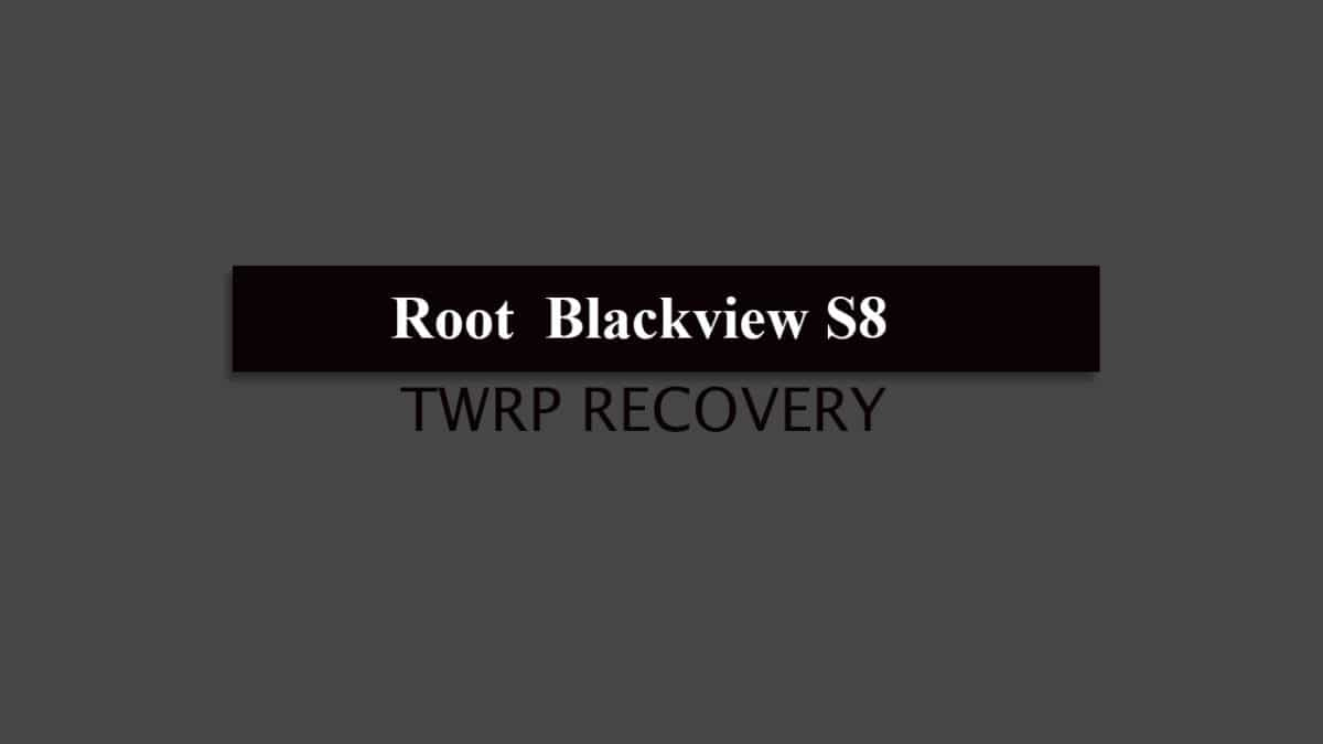 TWRP and Root How to Root Blackview S8 and Install TWRP Recovery