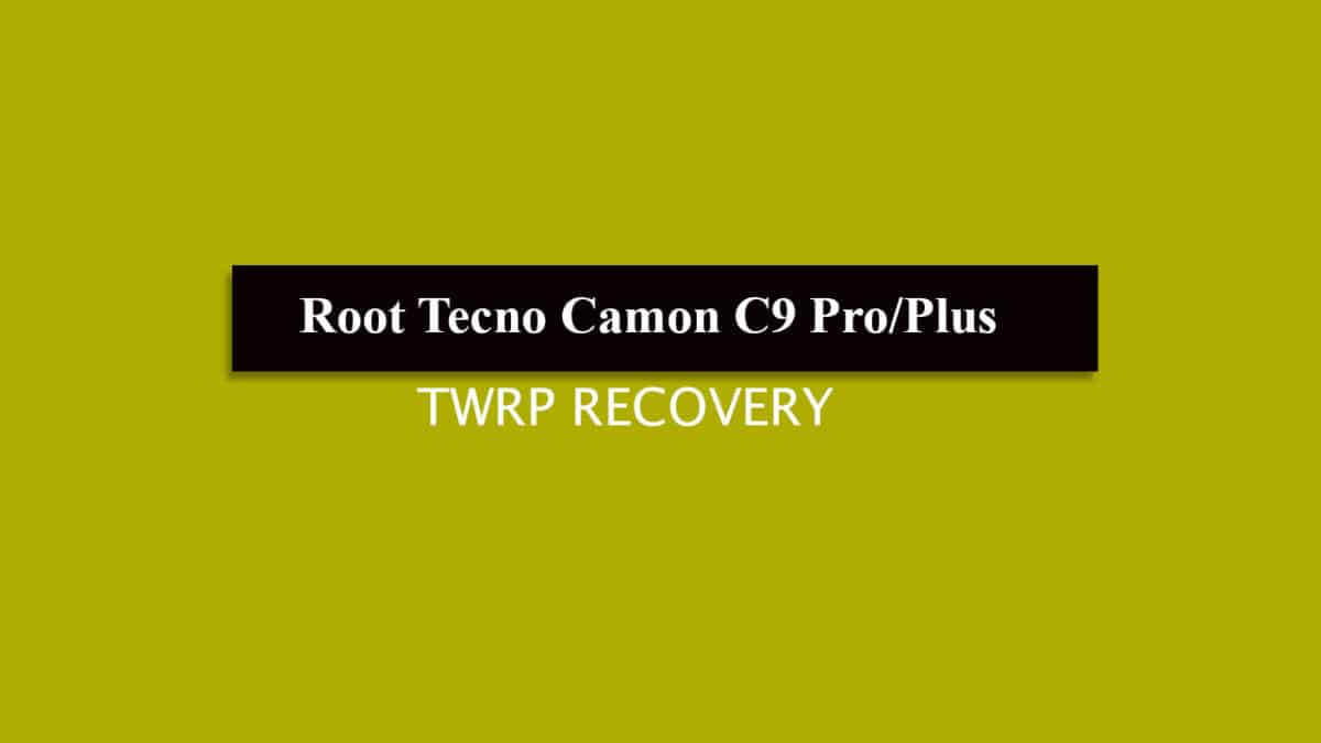 Root Tecno Camon C9 Pro/Plus and Install TWRP Recovery