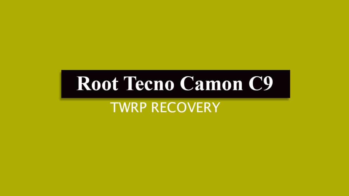 Root Tecno Camon C9 and Install TWRP Recovery