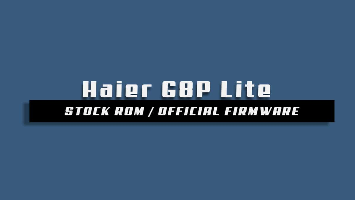 Download and Install Stock ROM On Haier G8P Lite [Official Firmware]