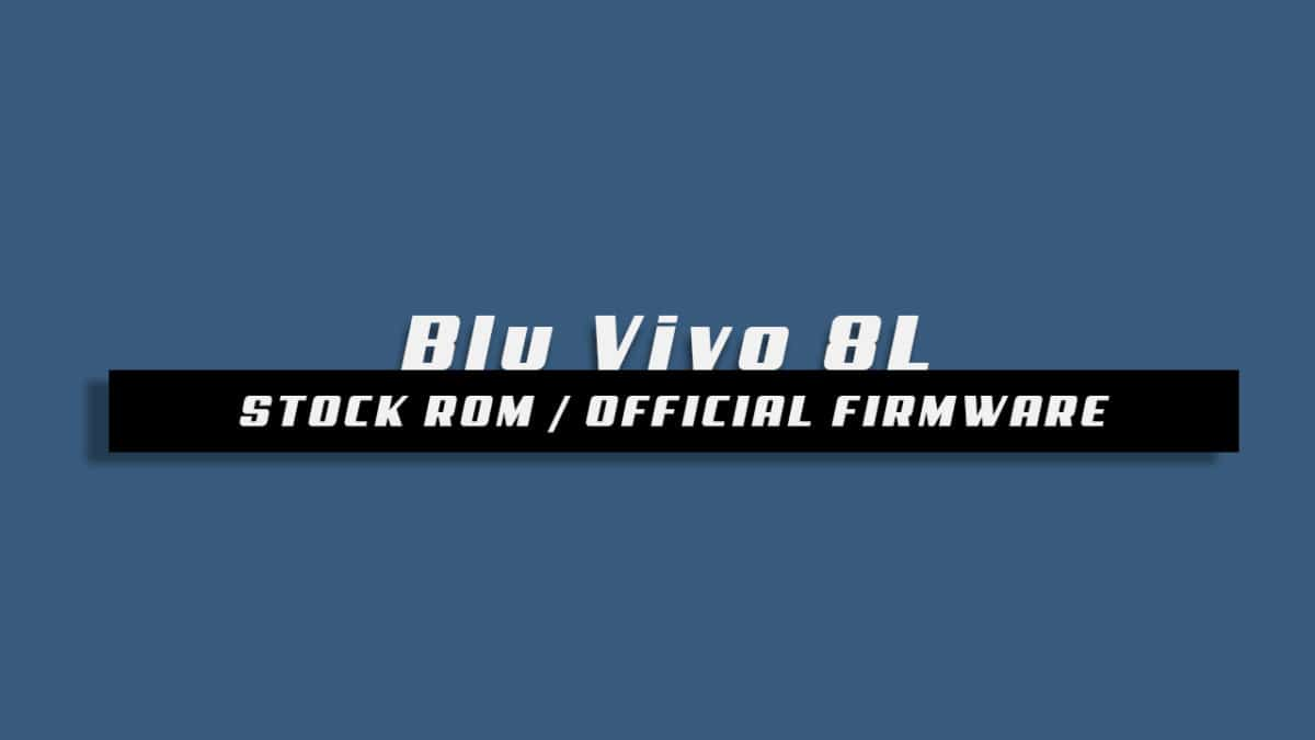 Download and Install Stock ROM On Blu Vivo 8L [Offficial Firmware]