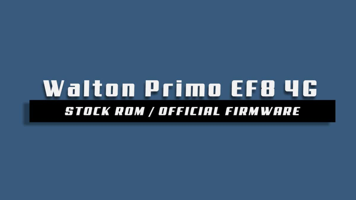 Download and Install Stock ROM On Walton Primo EF8 4G [Offficial Firmware]