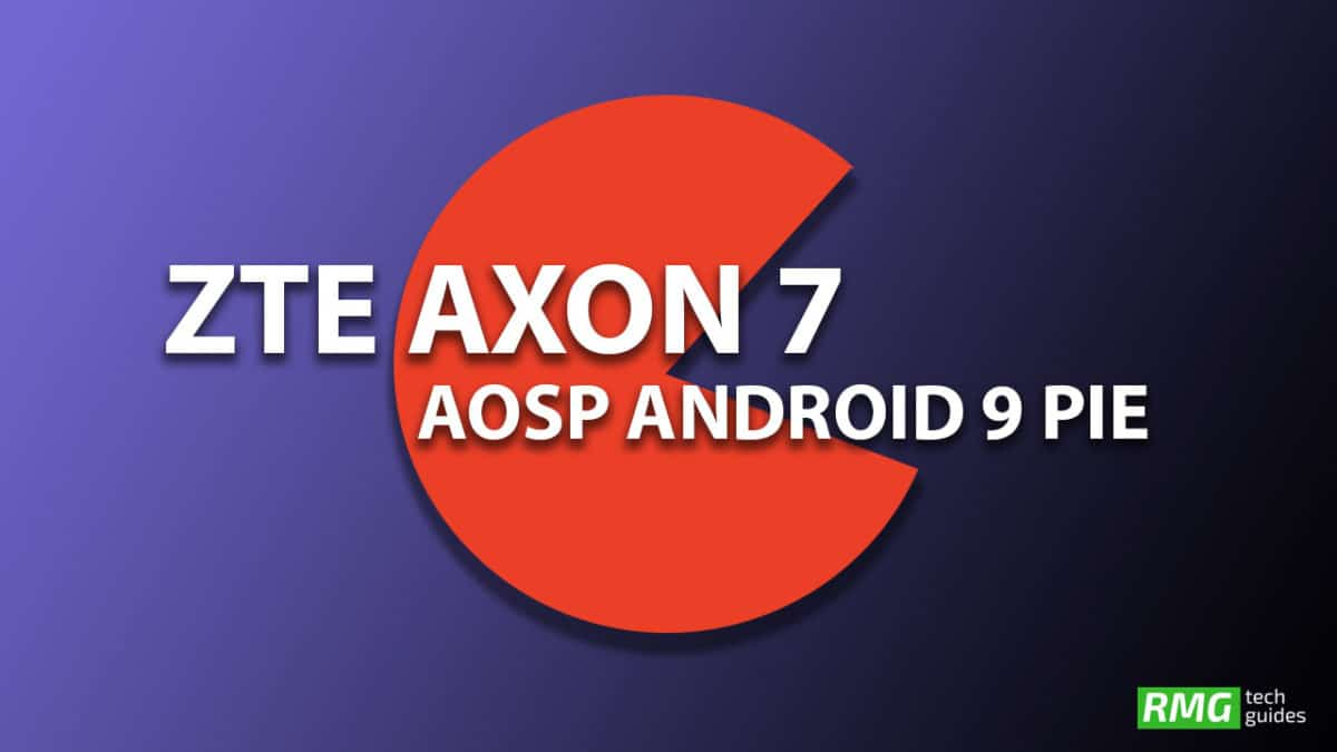 Download and Install Android 9.0 Pie Update on ZTE Axon 7 (AOSP ROM)