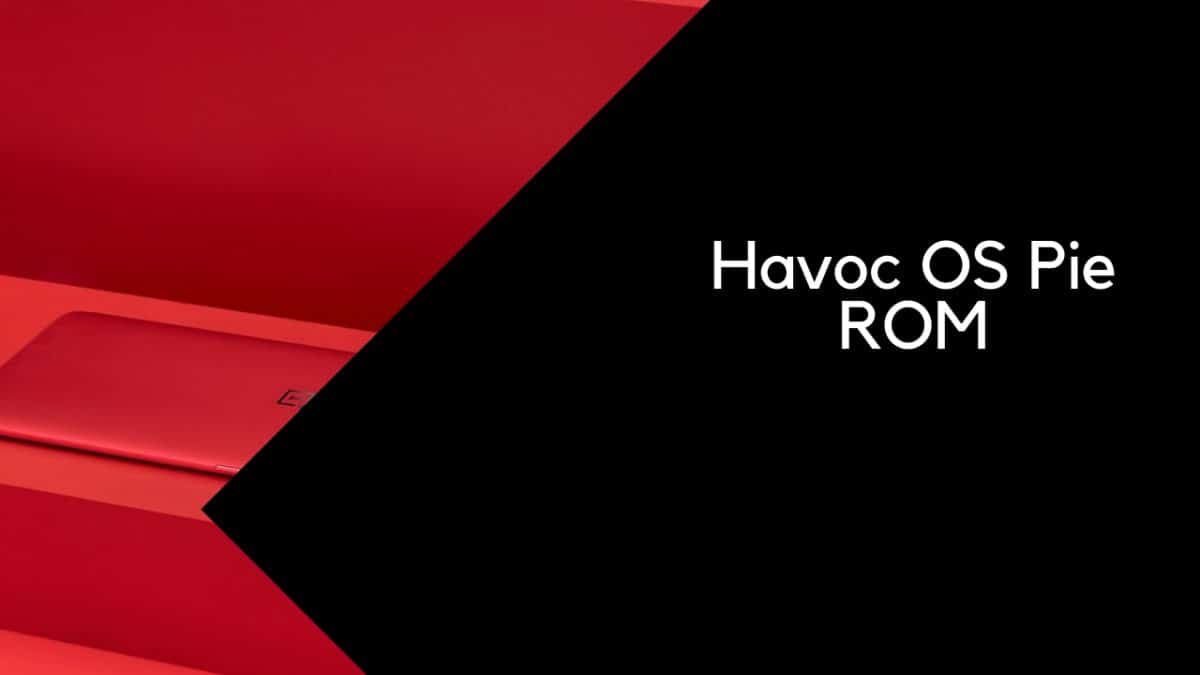 Download and InstallHavoc OS Pie ROM On Oppo R11 (GSI) | Android 9.0: