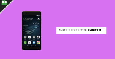 Update Huawei P9 Plus to Android 9.0 Pie With OmniROM