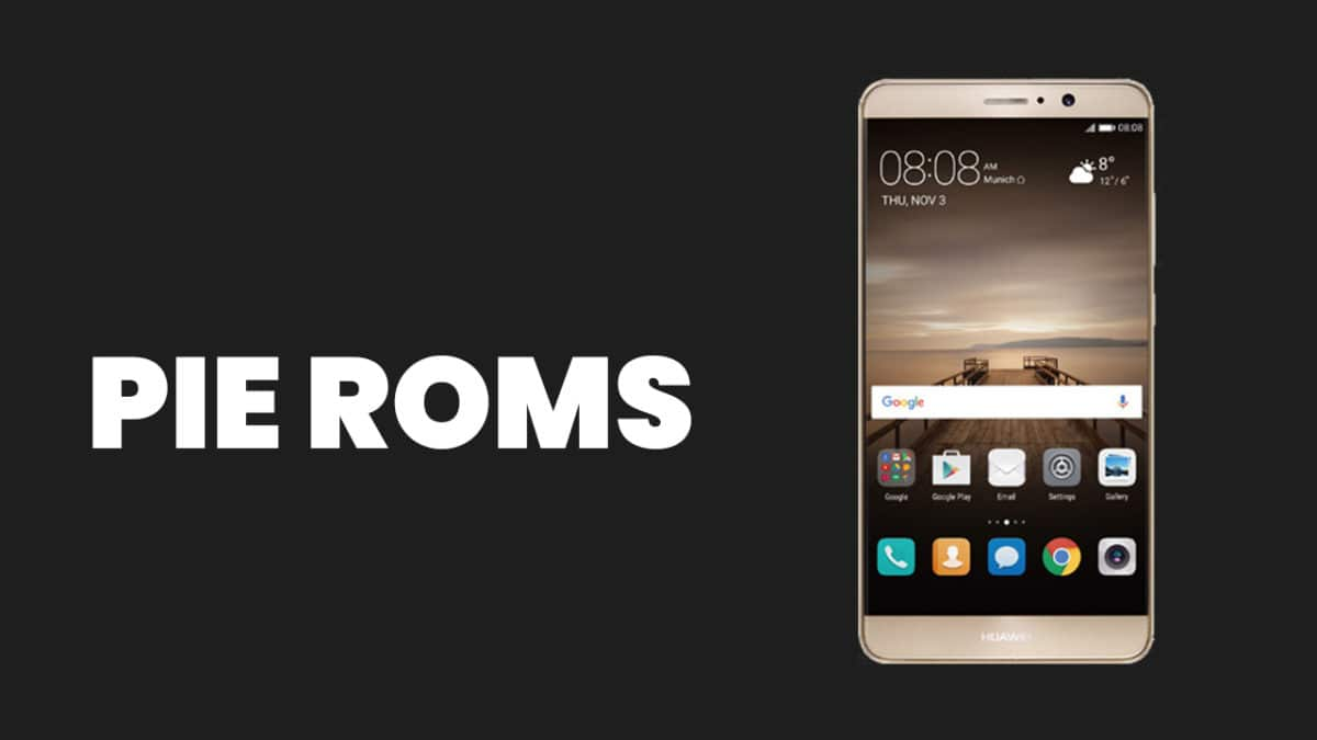 Best Android Pie ROMs For Huawei Mate 9 | Android 9.0 ROMs
