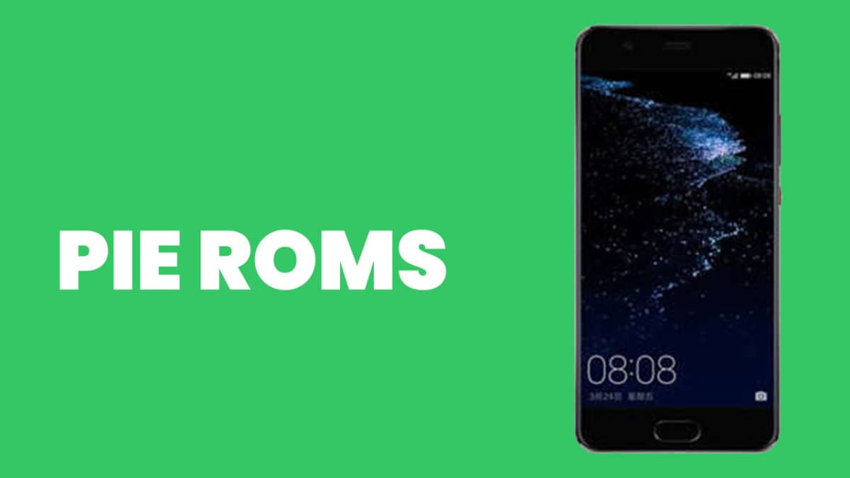 Best Android Pie ROMs For Huawei P10 Plus | Android 9.0 ROMs