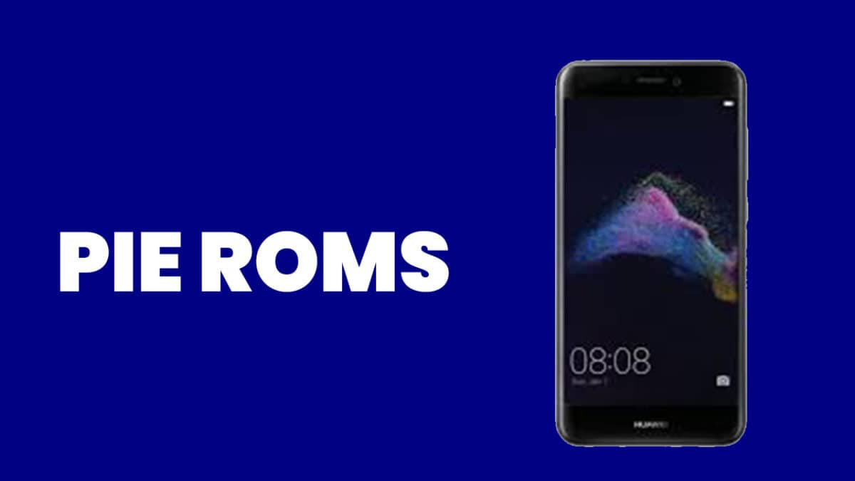 Best Android Pie ROMs For Huawei P8 lite (2017) | Android 9.0 ROMs