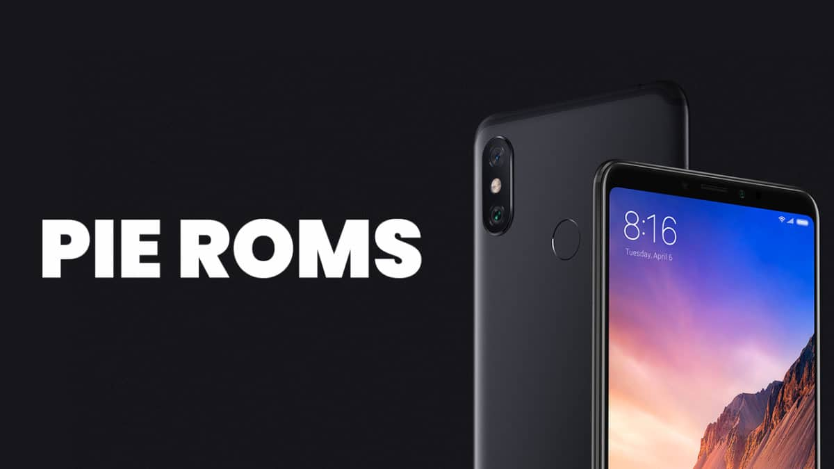 Best Android Pie ROMs For Xiaomi Mi Max 3 | Android 9.0 ROMs