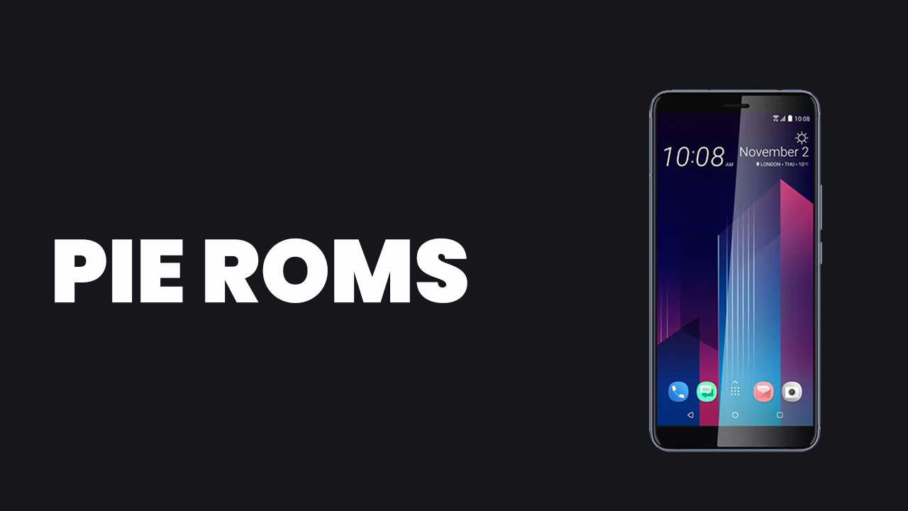 [Full List] Best Android Pie ROMs For HTC U11 Plus | Android 9.0 ROMs