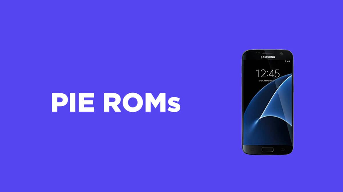 List Best Android Pie ROMs For Samsung Galaxy S7 | Android 9.0 ROMs