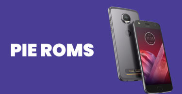 [Full List] Best Android Pie ROMs For Moto Z2 Force   Android 9.0 ROMs